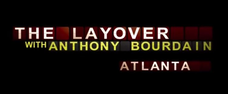 The Layover with Anthony Bourdain - Atlanta